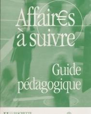 Affaires a suivre - Cours de français professionnel de niveau intermédiaire Guide pédagogique