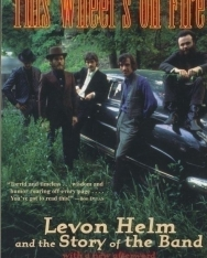 Levon Helm: This Wheel's on Fire: Levon Helm and the Story of the Band