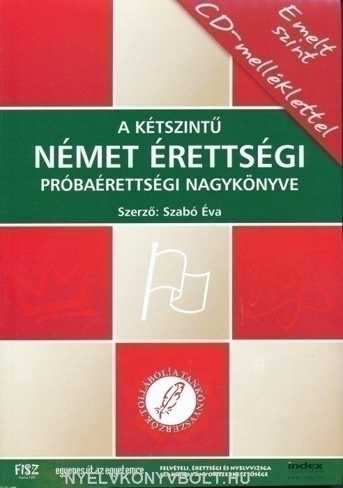A Kétszintű Német Érettségi Próbaérettségi Nagykönyve Emelt szint CD-melléklettel