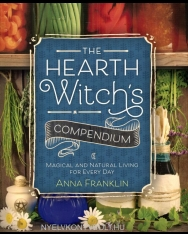 Anna Franklin: The Hearth Witch's Compendium: Magical and Natural Living for Every Day