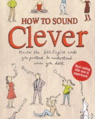 How to Sound Clever - Master the 600 English words you pretend to understand...when you don't