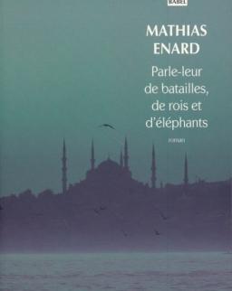 Mathias Enard: Parle-leur de batailles, de rois et d'éléphants - PRIX GONCOURT DES LYCEENS 2010