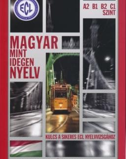 Magyar mint idegen nyelv - Kulcs a sikeres ECL Nyelvvizságához - Letölthető hanganyaggal