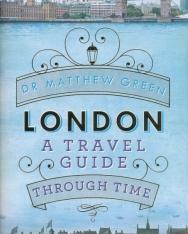 Dr Matthew Green: London - A Travel Guide Through Time