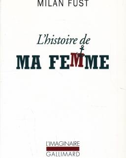 Füst Milán: L'histoire de ma femme (A feleségem története franciául)
