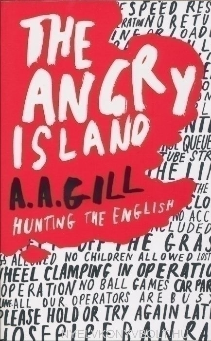 A. A. Gill: The Angry Island - Hunting the English