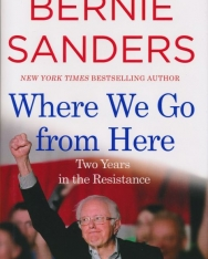 Bernie Sanders: Where We Go from Here - Two Years in the Resistance