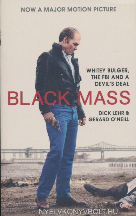 Dick Lehr & Gerard O'Neill: Black Mass: Whitey Bulger, the FBI and a Devil's Deal