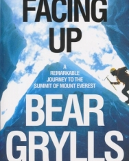 Bear Grylls: Facing Up: A Remarkable Journey to the Summit of Mt Everest