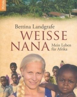 Bettina Landgrafe: Weiße Nana: Mein Leben für Afrika