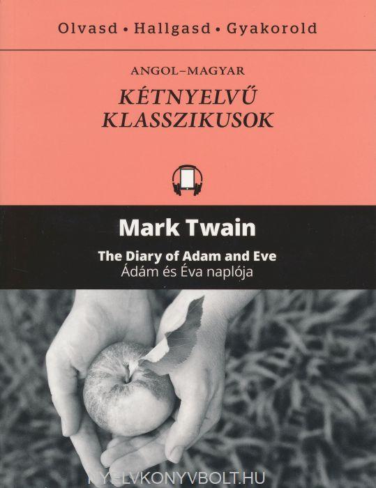 Mark Twain:The Diary of Adam and Eve | Ádám és Éva naplója -  Angol-magyar kétnyelvű klasszikusok (ingyenesen letölthető MP3 hanganyaggal és e-könyvvel)