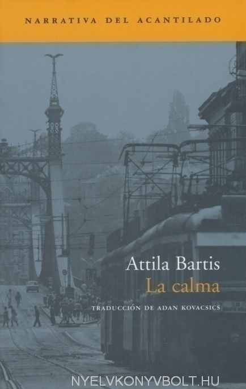 Bartis Attila: La calma (A nyugalom spanyol nyelven)