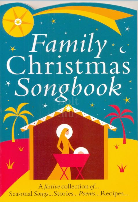 Family Christmas Songbook - Seasonal Songs and Carols, Magical Stories and Poems, Tasty Recipes