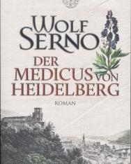 Wolf Serno:Der Medicus von Heidelberg