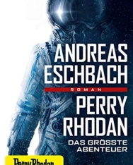 Andreas Eschbach: Perry Rhodan - Das größte Abenteuer