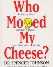 Dr. Spencer Johnson:Who Moved My Cheese? - An Amazing Way to Deal With Change In your Work and In Your Life