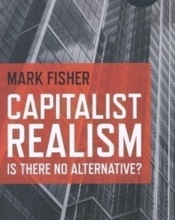 Mark Fisher: Capitalist Realism - Is There No Alternative?