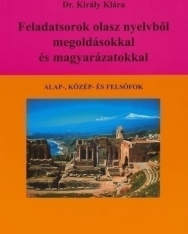 Feladatsorok olasz nyelvből megoldásokkal és magyarázatokkal Alap-, közép- és felsőfok