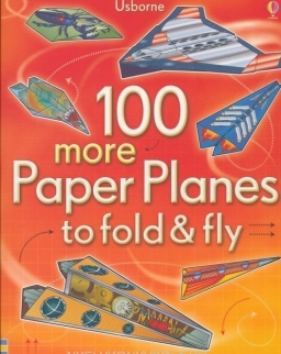 100 more Paper Planes to Fold and Fly