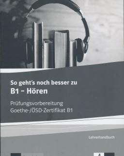So geht's noch besser zu B1 - Hören - Lehrerhandbuch - Prüfungsvorbereitung Goethe-/ÖSD Zertifikat B1