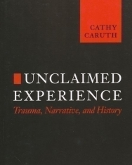 Unclaimed Experience - Trauma, Narrative, and History