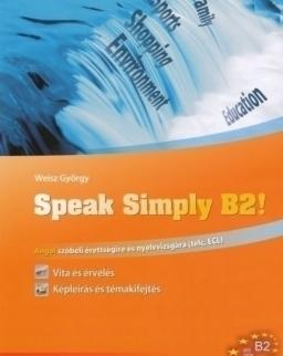 Speak Simply B2! - Angol szóbeli érettségire és nyelvvizsgára (telc, ECL)