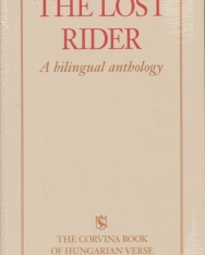 The Lost Rider - A Bilingual Anthology - The Corvina Book of Hungarian Verse