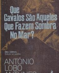 António Lobo Antunes: Que Cavalos Sao Aqueles Que Fazem Sombra No Mar?