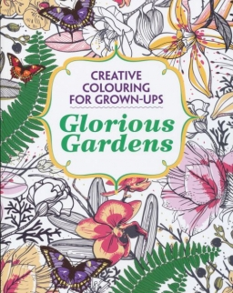 Glorious Gardens: Creative Colouring for Grown-ups