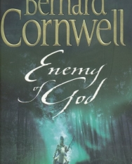 Bernard Cornwell: Enemy of God. The Warlord Chronicles, 2