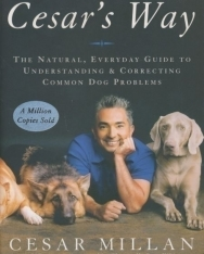 Cesar Millan: Cesar's Way - The Natural, Everyday Guide to Understanding & Correcting Common Dog Problems