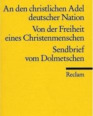 Martin Luther: An den christlichen Adel deutscher Nation / Von der Freiheit eines Christenmenschen / Sendbrief vom Dolmetschen