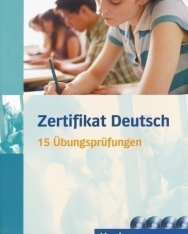 Zertifikat Deutsch 15 Übungsprüfungen