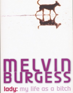 Melvin Burgess: Lady: my life as a bitch