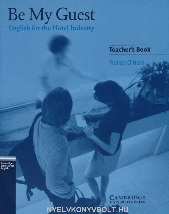 Be My Guest: English for the Hotel Industry Teacher's Book