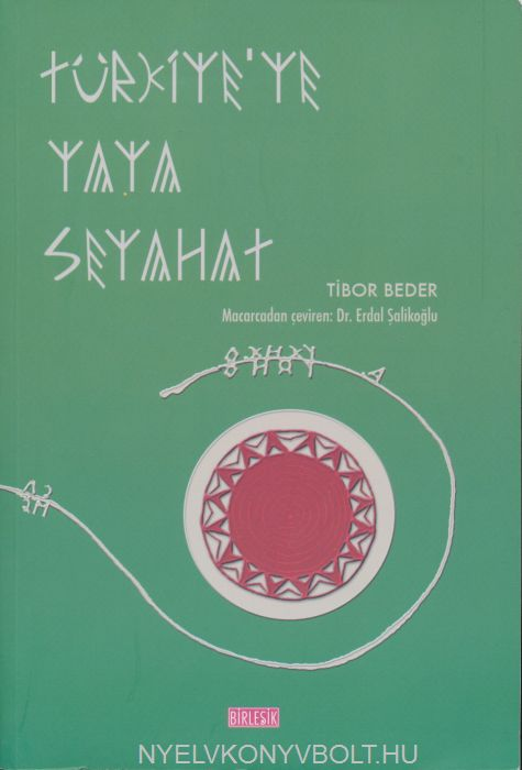 Beder Tibor: Türkiye'ye yaya seyahat (Gyalogosan Törökországban - török nyelven)