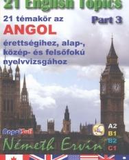 21 English Topics Part 3 - 21 témakör az angol érettségihez, alap, közép és felsőfokú nyelvvizsgához