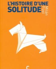 Füst Milán: L'histoire D'une Solitude (Egy magány története francia nyelven)