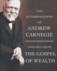 Andrew Carnegie: The Autobiography of Andrew Carnegie and His Essay Gospel of Wealth