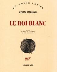 Dragomán György: Le roi blanc (A fehér király francia nyelven)