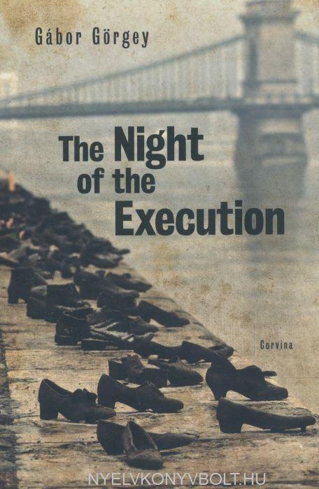 Görgey Gábor: The Night of the Execution (A kivégzés éjszakája angol nyelven)