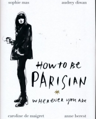 Anne Berest: How To Be Parisian: Wherever You Are