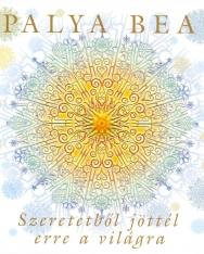 Palya Bea: Szeretetből jöttél erre a világra