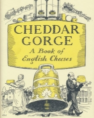 Cheddar Gorge - A Book of English Cheeses