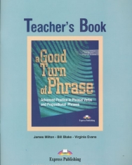 A Good Turn of Phrase - Advanced Practice in Phrasal Verbs and Prepositional Phrases Teacher's Book