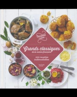 Grands classiques de la cuisine française 100 recettes indémodables