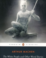Arthur Machen: The White People and Other Weird Stories