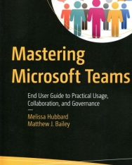 Melissa Hubbard: Mastering Microsoft Teams: End User Guide to Practical Usage, Collaboration, and Governance