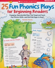 25 Fun Phonics Plays for Beginning Readers: Engaging, Reproducible Plays That Target and Teach Key Phonics Skills-And Get Kids Eager to Read!