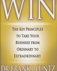 Frank I. Luntz: Win - The Key Principles to Take Your Business from Ordinary to Extraordinary